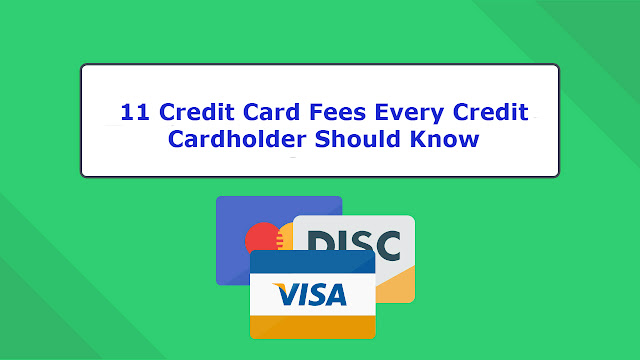 11 Credit Card Fees Every Credit Cardholder Should Know