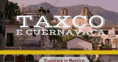 Da vedere in Messico, Taxco e Cuernavaca