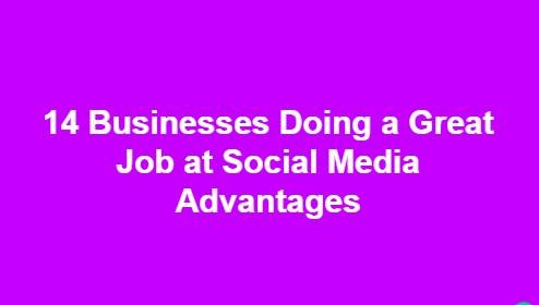 14 Businesses Doing a Great Job at Social Media Advantages