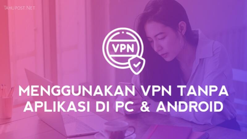 Cara Menggunakan VPN Bawaan HP Android dan PC Windows 10