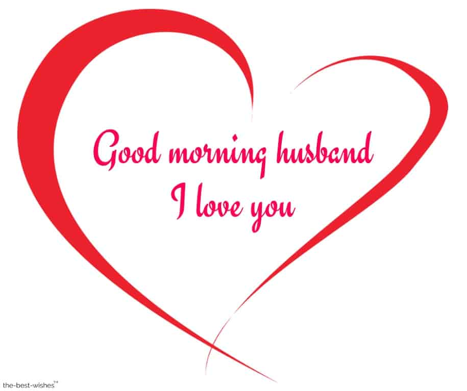 good morning husband i love you
