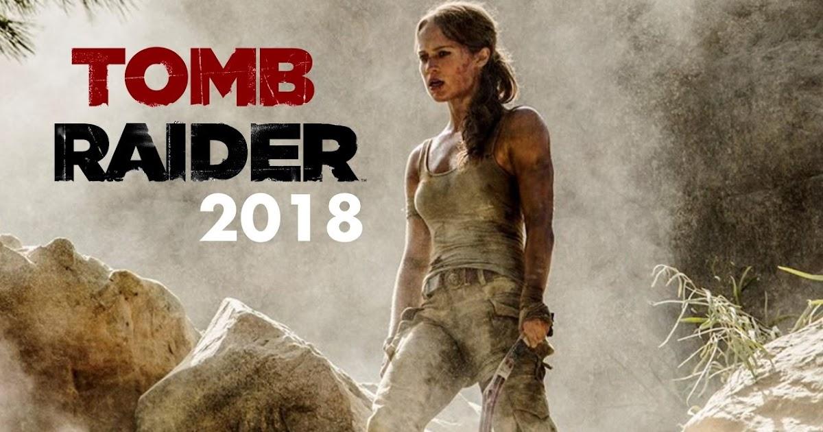 Lara Croft Tomb Raider 2018 Tomb Raider Movie 2018 Cast