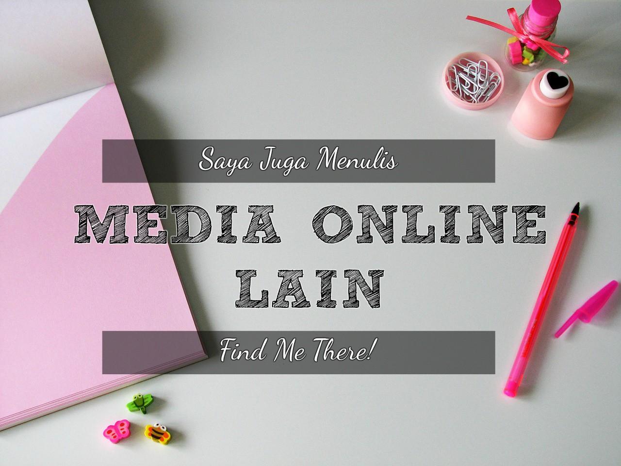 Saya Lebih Suka Menulis Di Media Online Lain – Find Me There!