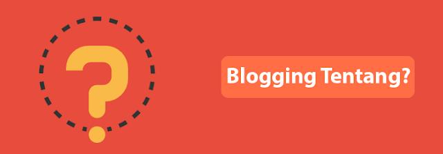 Blogging Tentang Apa yang Akan Anda Tunjukkan
