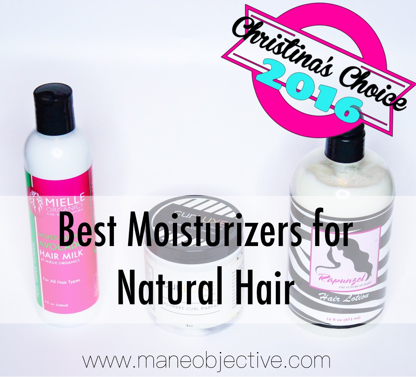 The Mane Objective Christinas Choice 2016 Best Moisturizers For