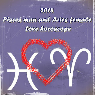 2018 Pisces man and Aries female Love horoscope zone