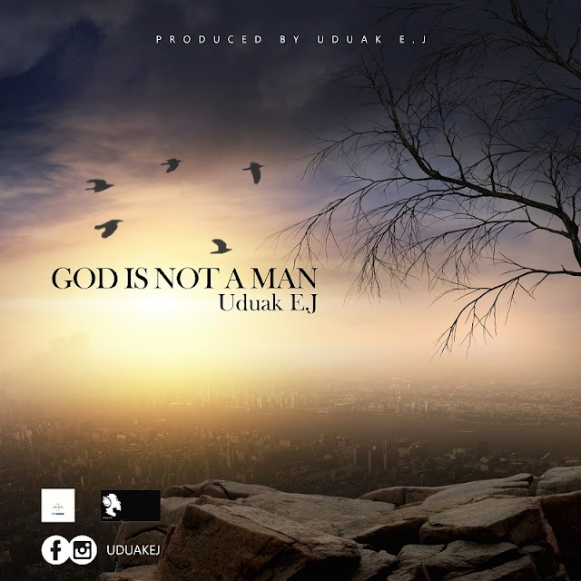 AUDIO: UDUAK EJ - GOD IS NOT A MAN |@uduakej, @7promediang