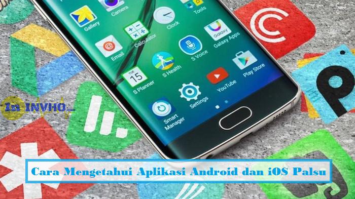 Cara Mengetahui Aplikasi Android dan iOS Palsu