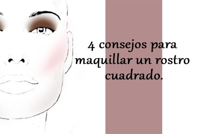 4 consejos para maquillar un rostro cuadrado.