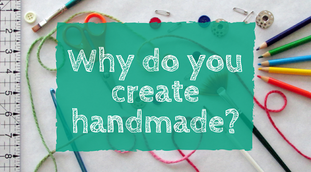 Crafters, artists and designers from around the world share why they create handmade.