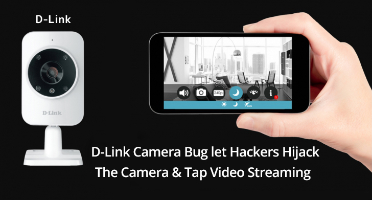 D-Link Camera Vulnerability let Hackers Hijack the Camera and Tap the Video Streaming