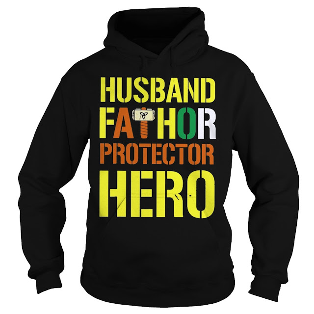 Husband Fathor Protector Hero Hoodie, Husband Fathor Protector Hero Sweatshirt, Husband Fathor Protector Hero Shirts