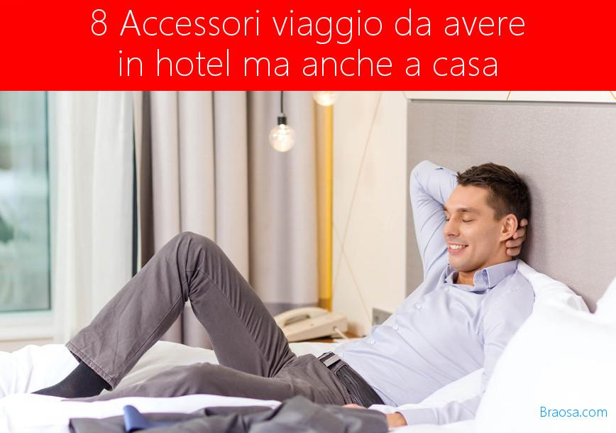 Accessori viaggio da avere in hotel ma anche a casa