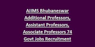 AIIMS Bhubaneswar Additional Professors, Assistant Professors, Associate Professors 74 Govt Jobs Recruitment Notification 2018