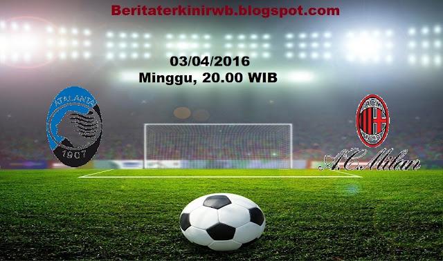 Berita Terkini | Prediksi Atalanta vs AC Milan 03/04/2016