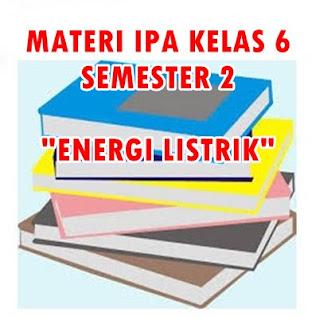 DOWNLOAD FILE MATERI IPA KELAS VI SEMESTER 2 ENERGI LISTRIK