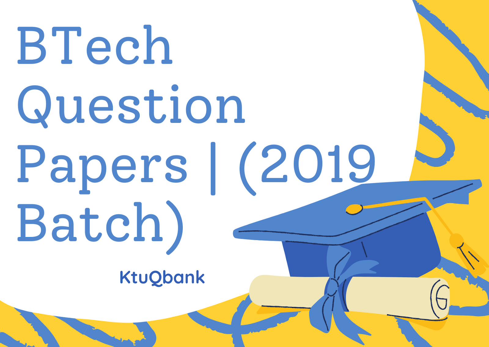 BTech Question Papers | S1 | S2 | S3 | S4 | S5 | S6 | S7 | S8 | (2019 Batch)