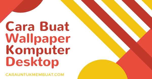 Cara Buat Wallpaper Komputer