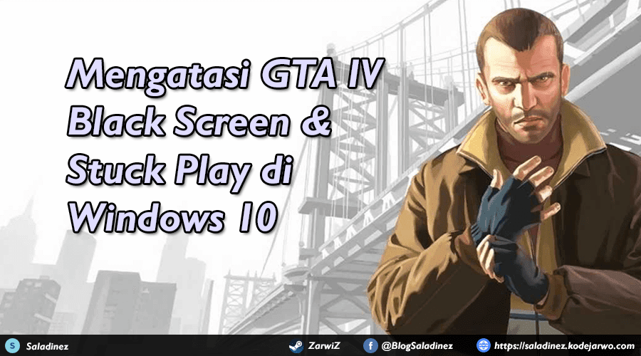Mengatasi GTA IV Black Screen & Stuck Play di Windows 10