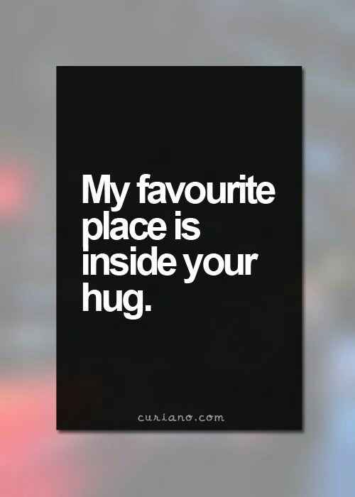 My favourite place is inside you hug
