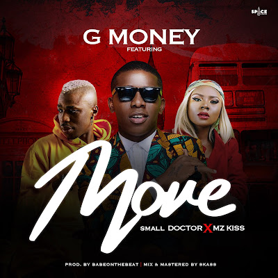 [Music] G Money Ft. Small Doctor x Mz kiss – Move | @iamdjgmoney