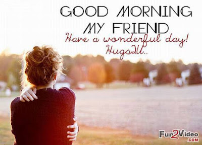 Good Morning Quotes For Best Friend: have a wonderful day! hugs-bu,
