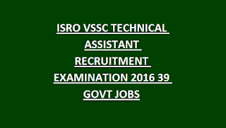 ISRO VSSC TECHNICAL ASSISTANT RECRUITMENT EXAMINATION NOTIFICATION 2016 39 GOVT JOBS