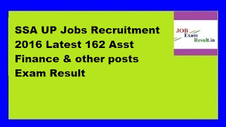 SSA UP Jobs Recruitment 2016 Latest 162 Asst Finance & other posts Exam Result