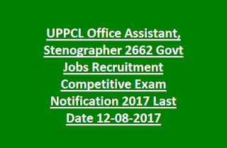 UPPCL Office Assistant, Stenographer 2662 Govt Jobs Recruitment Competitive Exam Notification 2017 Last Date 12-08-2017