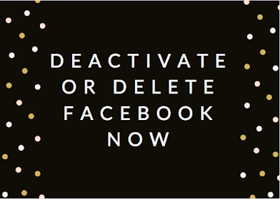 Deactivate or Delete Facebook now