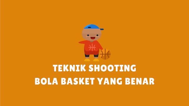 Teknik Shooting/Menembak dalam Bola Basket beserta Gambarnya