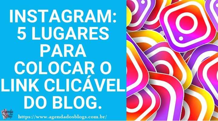 Instagram: 5 Lugares Para Colocar O Link Clicável Do Blog.
