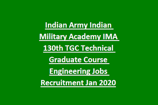 Indian Army Indian Military Academy IMA 130th TGC Technical Graduate Course Engineering Jobs Recruitment Jan 2020