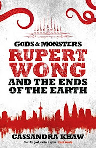 Rupert Wong and the Ends of the Earth (Gods and Monsters: Rupert Wong Book 2) by Cassandra Khaw