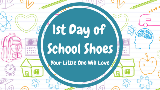 1st Day of School Shoes Your Little One Will Love