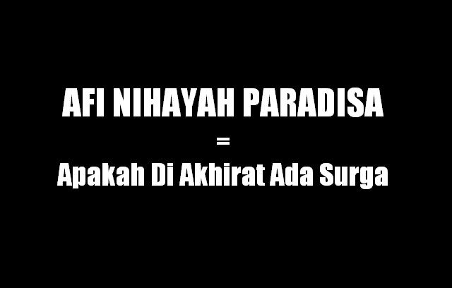 AFI NIHAYAH PARADISA = Apakah Di Akhirat Ada Surga