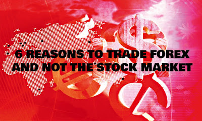 6 REASONS TO TRADE FOREX AND NOT THE STOCK MARKET