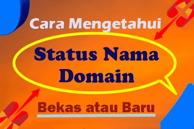 Cara Mengetahui Status Nama Domain Bekas Atau Gres Bagi Blogger Pemula