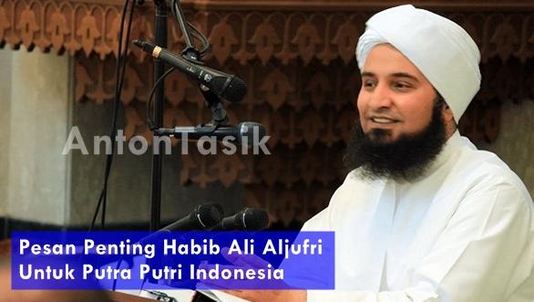 Pesan Penting Habib Ali Aljufriuntuk Putra Putri Indonesia
