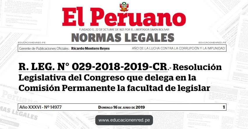 R. LEG. N° 029-2018-2019-CR - Resolución Legislativa del Congreso que delega en la Comisión Permanente la facultad de legislar - www.congreso.gob.pe