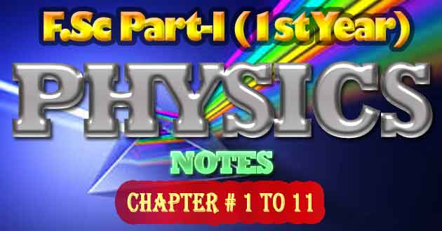 FSc Part-I 1st Year Physics Notes All Chapters Free Download