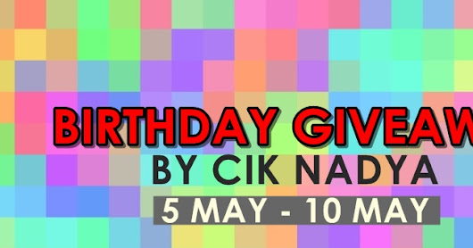 Birthday Giveaway By Cik Nadyya #Second Giveaway!