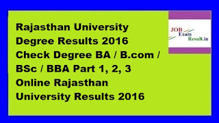 Rajasthan University Degree Results 2016 Check Degree BA / B.com / BSc / BBA Part 1, 2, 3 Online Rajasthan University Results 2016