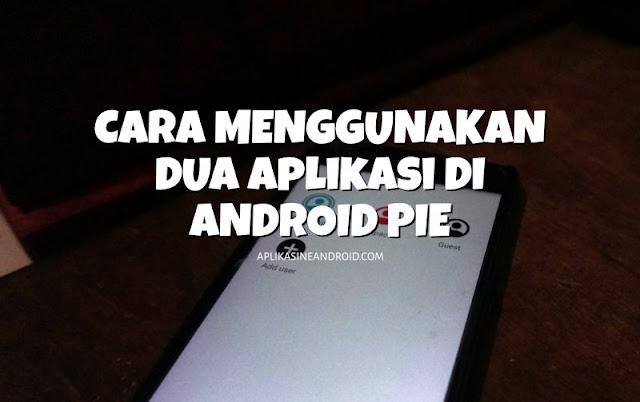 cara menggunakan dua aplikasi di android pie