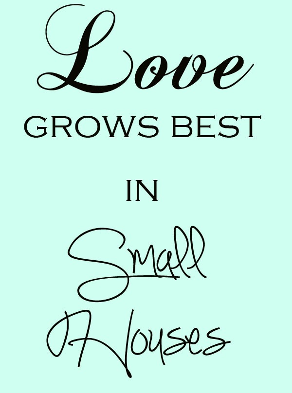 Love Grows Best In Small Houses The Kim Six Fix