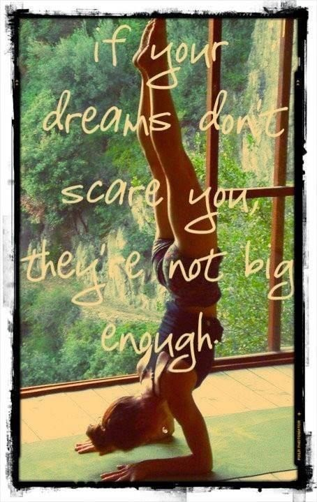 dreams scare you, not big enough