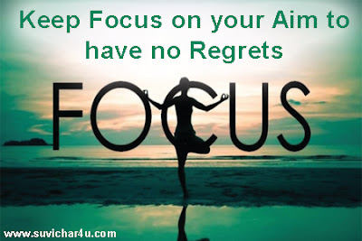 Keep Focus on your aim to have no regrets