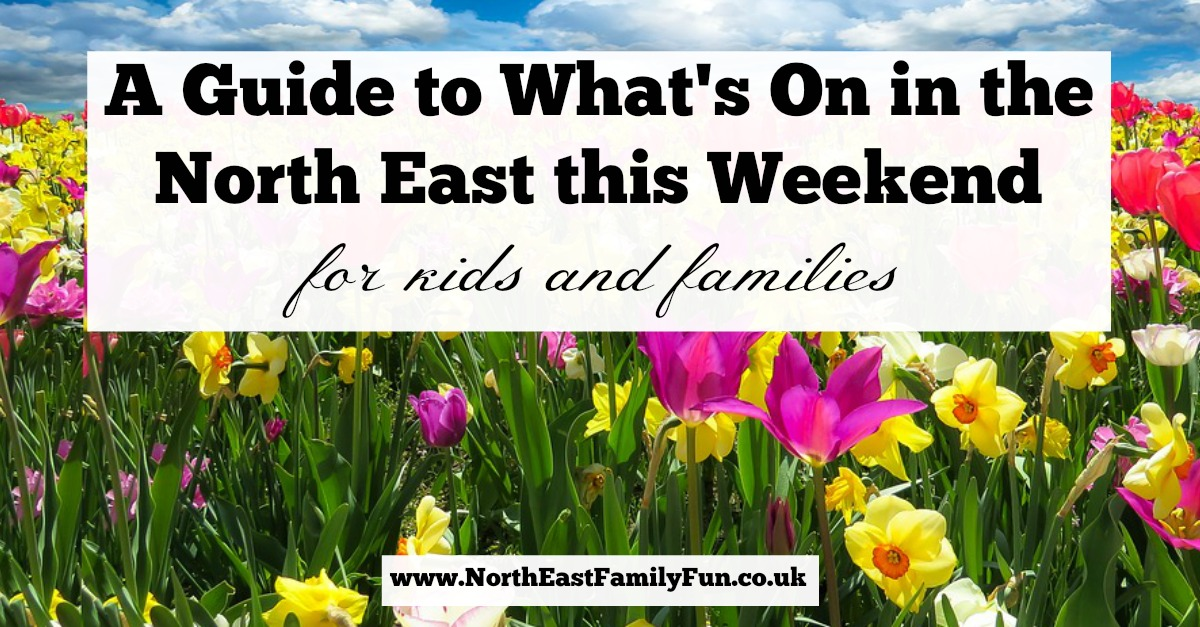 What's On in Newcastle and the North East for Kids & Families | 1st & 2nd April 2017
