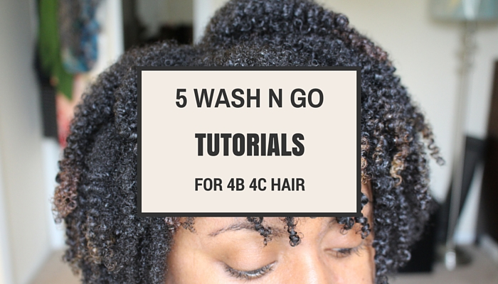 Top 5 Wash And Go Tutorials For Type 4b 4c Natural Hair