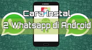 Tips & Trik : Cara Install 2 Aplikasi WhatsApp di Satu Hp Android